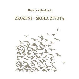 Zrození - škola života - Helena Zelenková