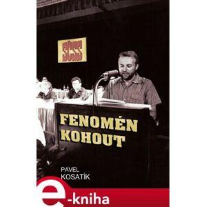 Fenomén Kohout - Pavel Kosatík e-kniha