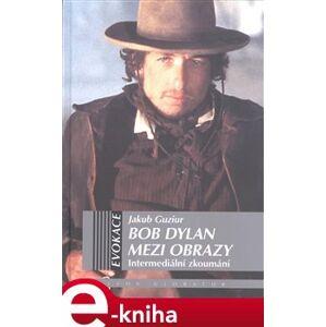 Bob Dylan mezi obrazy. Intermediální zkoumání - Jakub Guziur e-kniha