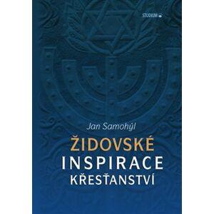 Židovské inspirace křesťanství - Jan Samohýl