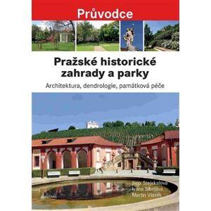 Pražské historické zahrady a parky - Martin Vlasák, Jana Stejskalová, Ivana Síbrtová