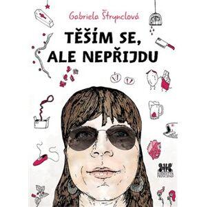 Těším se, ale nepříjdu - Gabriela Štrynclová