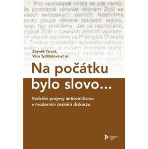 Na počátku bylo slovo.... Verbální projevy antisemitismu v moderním českém diskurzu - Zbyněk Tarant, Věra Tydlitátová