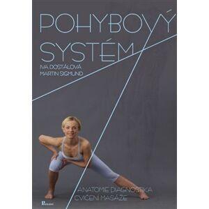 Pohybový systém. anatomie, diagnostika, cvičení, masáže - Martin Sigmund, Iva Dostálová