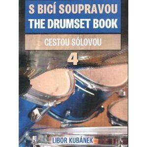 S bicí soupravou / The Drumset Book 4. Cestou sólovou - Libor Kubánek