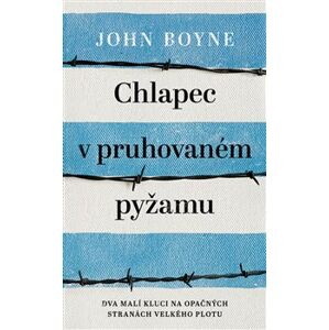 Chlapec v pruhovaném pyžamu. Dva malí kluci na opačných stranách velkého plotu - John Boyne
