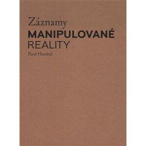 Záznamy manipulované reality - Pavel Humhal