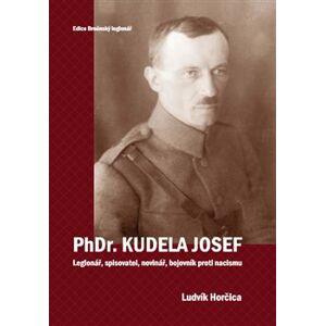 PhDr. Kudela Josef. Legionář, spisovatel, novinář, bojovník proti nacismu - Ludvík Horčica