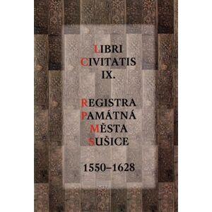 Libri Civitatis IX.. Registra Památná města Sušice 1550-1628