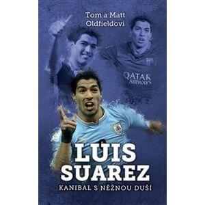 Luis Suarez: Kanibal s něžnou duší - Matt Oldfield, Tom Oldfield