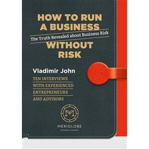 How to run a business without risk. The Truth Revealed about Business Risk - Vladimír John