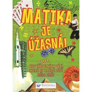 Matika je úžasná! - 101 neuvěřitelných věcí, které by každé dítě mělo znát - Thomas Canavan
