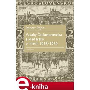 Vztahy Československa a Maďarska v letech 1918-1939 - Robert Pejša e-kniha