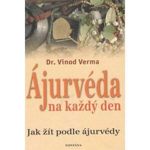 Ájurvéda na každý den. Jak žít podle ájurvédy - Vinod Verma