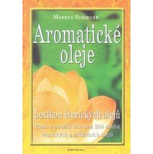Aromatické oleje. Lexikon éterických olejů - Markus Schirner
