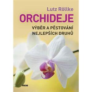 Orchideje – Výběr a pěstování nejlepších druhů - Lutz Röllke
