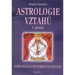Astrologie vztahů v praxi. Astrologická partnerská psychologie - Brigitte Hamann