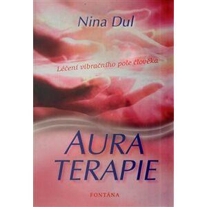Aura terapie. Léčení vibračního pole člověka - Nina Dul