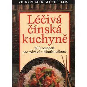 Léčivá čínská kuchyně. 300 receptů pro zdraví a dlouhověkost - Zhao Zhuo, George Ellis