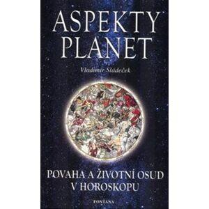 Aspekty planet. Povaha a životní osud v horoskopu - Vladimír Sládeček