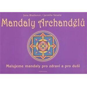 Mandaly archandělů. Malujeme mandaly pro zdraví a pro duši - Jana Blažková, Jarmila Veselá