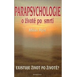 Parapsychologie o životě po smrti. Existuje život po životě? - Milan Rýzl