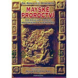 Mayské proroctví - Ronald Louis Bonewitz