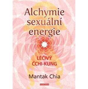 Alchymie sexuální energie. Léčivý čchi-kung - Mantak Chia