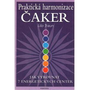 Praktická harmonizace čaker. Jak vyrovnat 7 energetických center - Lilo Traun