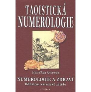 Taoistická numerologie. Numerologie a zdraví. Odhalení karmické zátěže - Chian Zettnersan