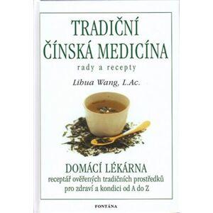 Tradiční čínská medicína - Rady a recepty. Domácí lékárna - Lihua Wang