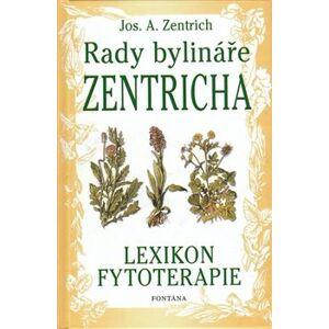 Rady bylináře Zentricha. Lexikon fytoterapie - Josef A. Zentrich