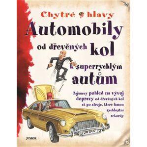 Automobily - Chytré hlavy. od dřevěných kol k superrychlým autům - Clarke Penny