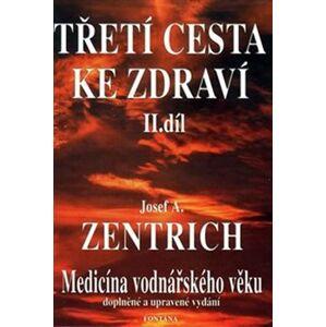 Třetí cesta ke zdraví II. - Medicína vodnářského věku - Josef A. Zentrich