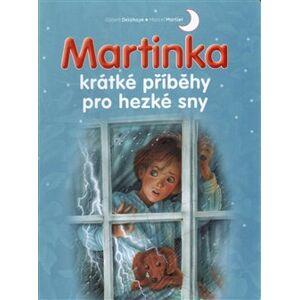 Martinka - krátké příběhy pro hezké sny - Gilbert Delahaye, Marcel Marlier