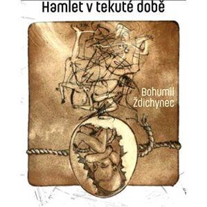 Hamlet v tekuté době - Bohumil Ždichynec