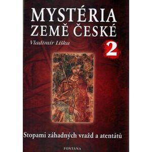 Mystéria země české II.. Stopami záhadných vražd a atentátů - Vladimír Liška