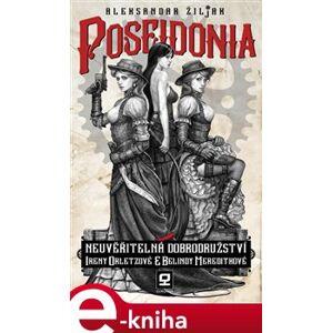 Poseidonia. čili Neuvěřitelná dobrodružství Ireny Orletzové a Belindy Meredithové - Aleksandar Žiljak e-kniha