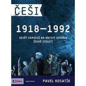 Češi 1918-1992. Devět komiksů na motivy seriálu České století - Pavel Kosatík
