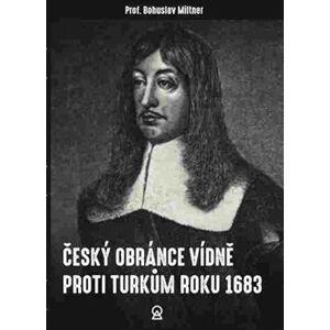 Český obránce Vídně proti Turkům roku 1683 - Bohuslav Miltner