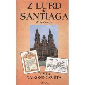 Z Lurd do Santiaga. Cesta na konec světa - Mirka Čížkovská