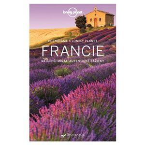 Francie - Lonely Planet. Nejlepší místa, autentické zážitky - Nicola Williams, Alexis Averbuck, Oliver Berry