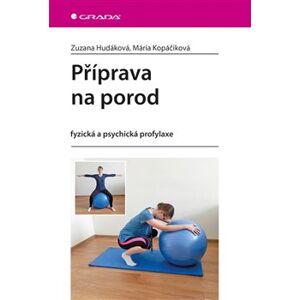 Příprava na porod. fyzická a psychická profylaxe - Mária Kopáčiková, Zuzana Hudáková