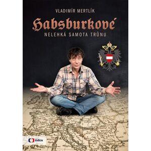 Habsburkové - Nelehká samota trůnu - Vladimír Mertlík