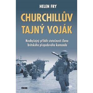 Churchillův tajný voják. Neobyčejný příběh statečnosti člena britského přepadového komanda - Helen Fry