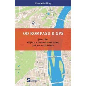 Od kompasu k GPS. Jste zde, dějiny a budoucnost toho, jak se nacházíme - Hiawatha Bray