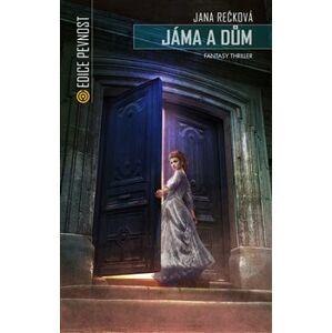 Jáma a dům. Fantasy thriller - Jana Rečková