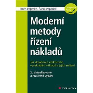 Moderní metody řízení nákladů. Jak dosáhnout efektivního vynakládání nákladů a jejich snížení - Boris Popesko, Šárka Papadaki