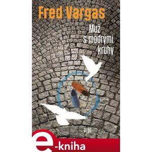 Muž s modrými kruhy - Fred Vargas e-kniha