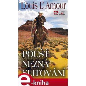 Poušť nezná slitování - Louis L´Amour e-kniha